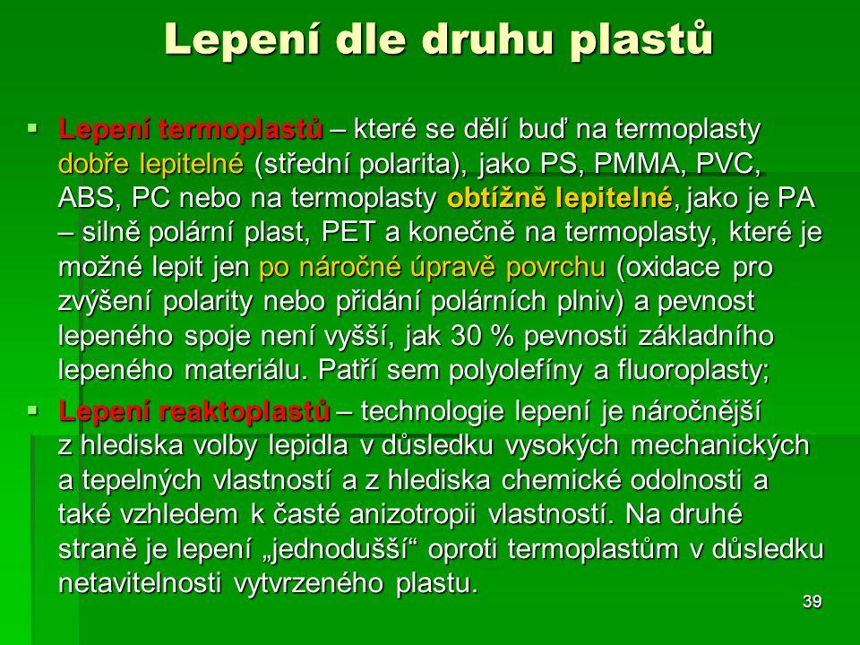 Lepení dle druhu plastů  Lepení termoplastů – které se dělí buď na termoplasty dobře lepitelné (střední polarita), jako PS, PMMA, PVC, ABS, PC nebo n