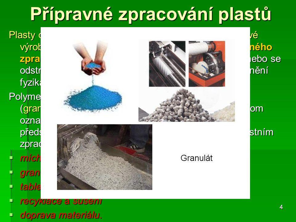 Přípravné zpracování plastů Plasty obecně nelze bezprostředně zpracovávat v hotové výrobky, nejdříve musí projít technologiemi přípravného zpracování,