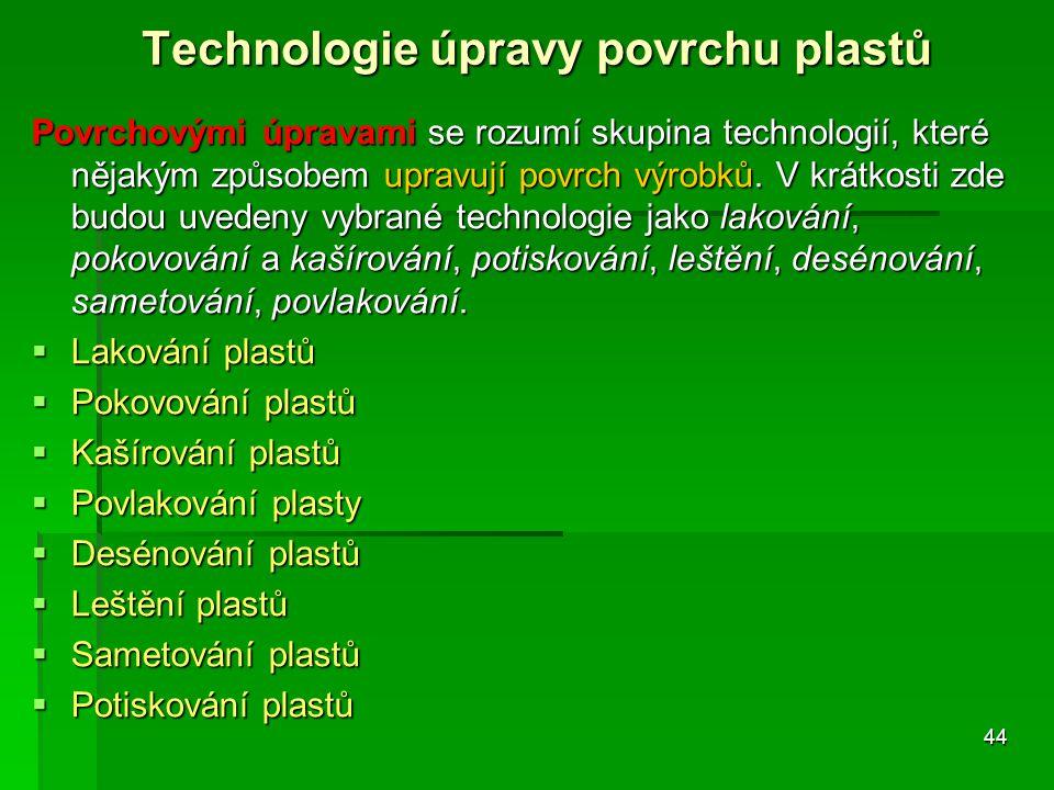 Technologie úpravy povrchu plastů Povrchovými úpravami se rozumí skupina technologií, které nějakým způsobem upravují povrch výrobků. V krátkosti zde
