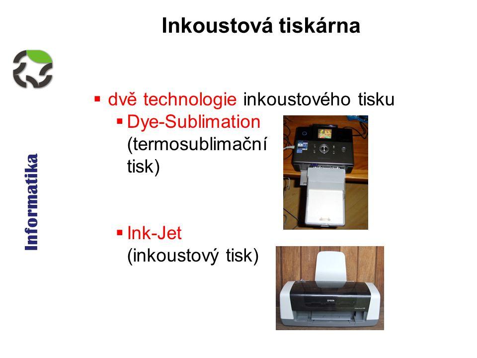 Informatika Inkoustová tiskárna  dvě technologie inkoustového tisku  Dye-Sublimation (termosublimační tisk)  Ink-Jet (inkoustový tisk)