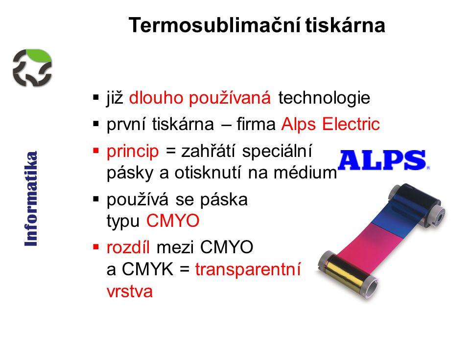 Informatika Termosublimační tiskárna  již dlouho používaná technologie  první tiskárna – firma Alps Electric  princip = zahřátí speciální pásky a o