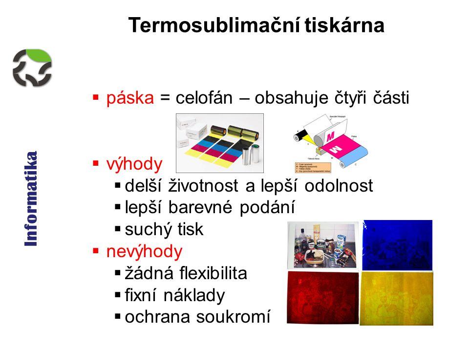Informatika Termosublimační tiskárna  páska = celofán – obsahuje čtyři části  výhody  delší životnost a lepší odolnost  lepší barevné podání  suc