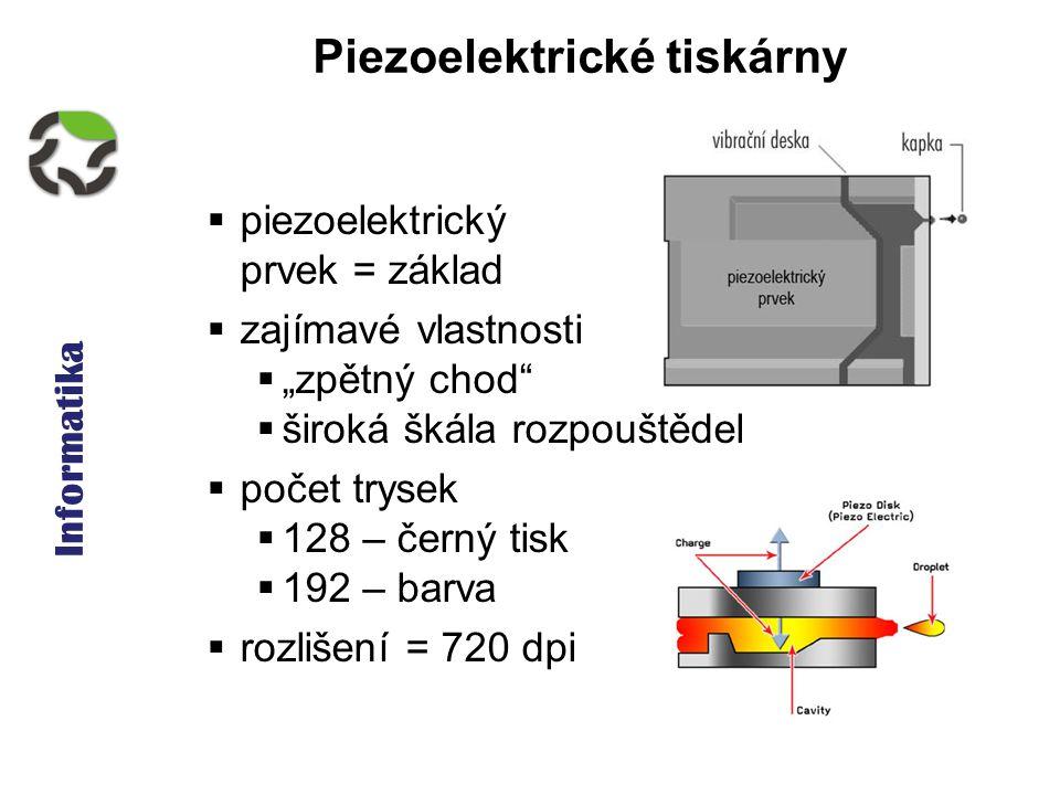 """Informatika Piezoelektrické tiskárny  piezoelektrický prvek = základ  zajímavé vlastnosti  """"zpětný chod""""  široká škála rozpouštědel  počet trysek"""