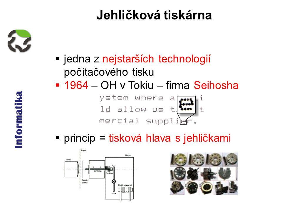 Informatika Jehličková tiskárna  jedna z nejstarších technologií počítačového tisku  1964 – OH v Tokiu – firma Seihosha  princip = tisková hlava s
