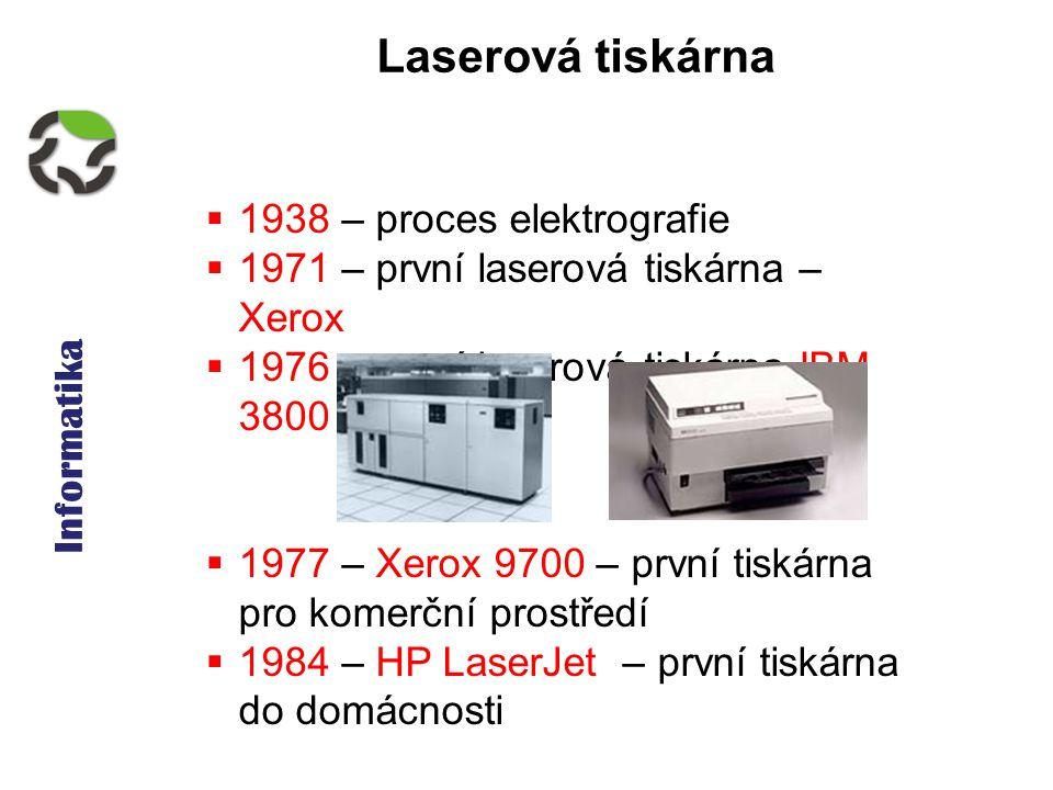 Informatika Laserová tiskárna  1938 – proces elektrografie  1971 – první laserová tiskárna – Xerox  1976 – první laserová tiskárna IBM 3800  1977