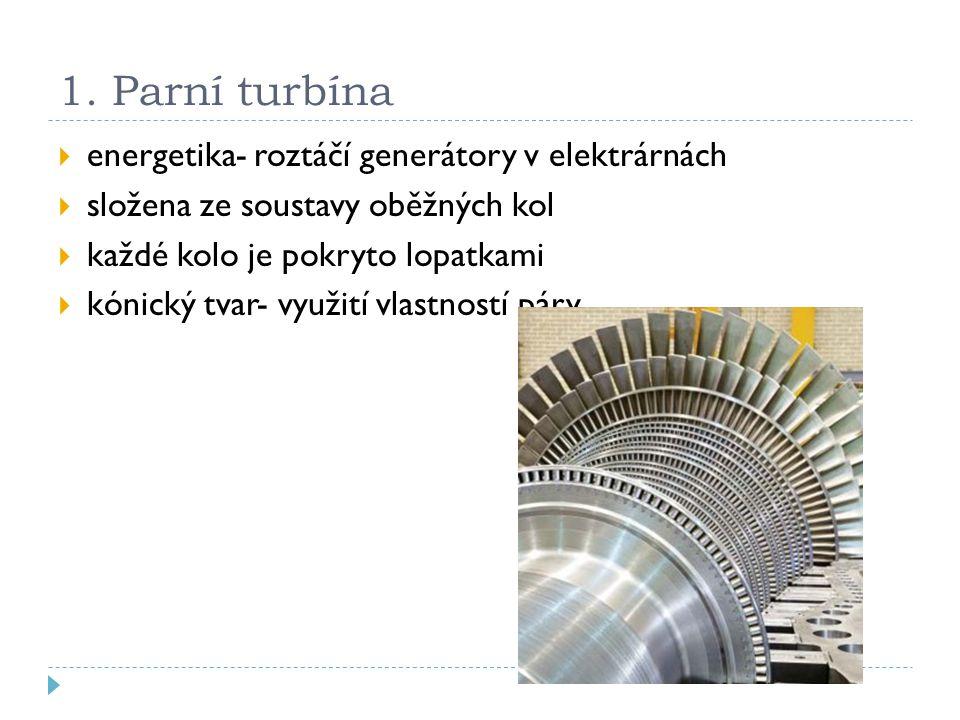 1. Parní turbína  energetika- roztáčí generátory v elektrárnách  složena ze soustavy oběžných kol  každé kolo je pokryto lopatkami  kónický tvar-