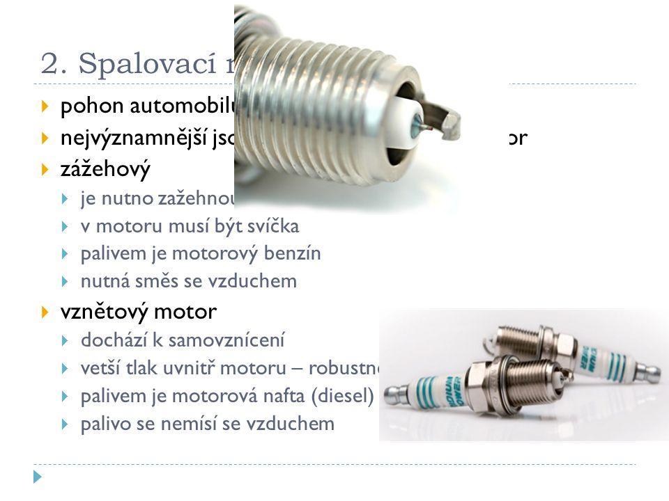 """2. Spalovací motory  pohon automobilů a stojů  nejvýznamnější jsou zážehový a vznětový motor  zážehový  je nutno zažehnout (""""hodit"""" jiskru)  v mo"""