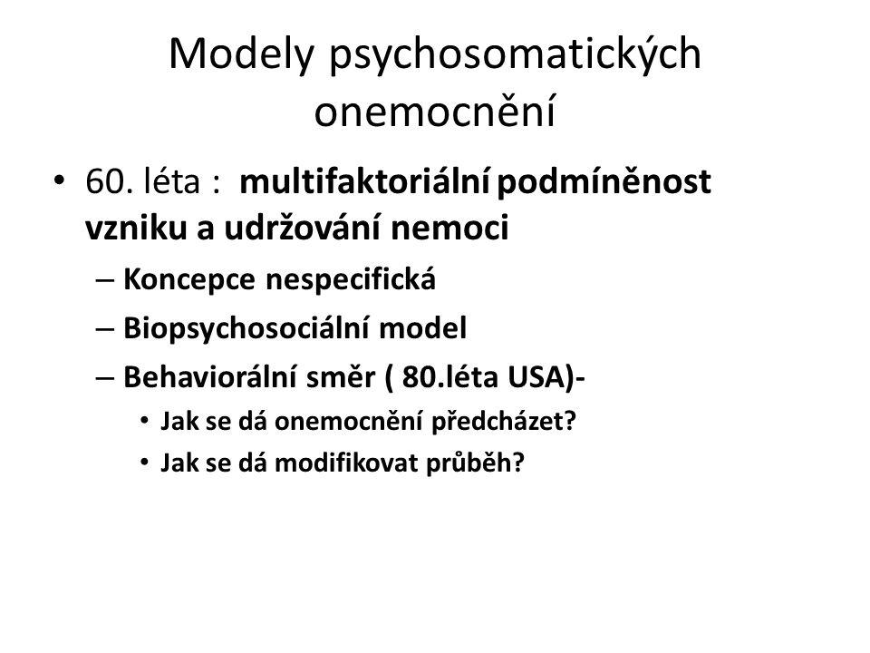 Modely psychosomatických onemocnění 60. léta : multifaktoriální podmíněnost vzniku a udržování nemoci – Koncepce nespecifická – Biopsychosociální mode