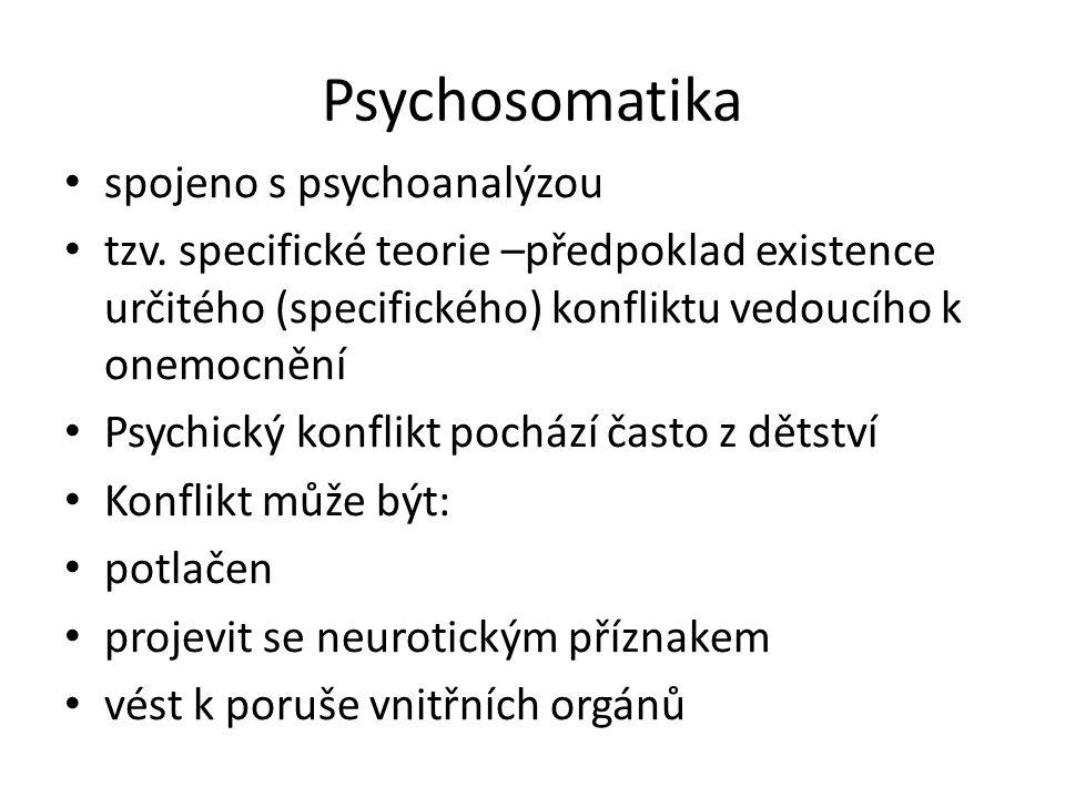 Psychosomatika spojeno s psychoanalýzou tzv. specifické teorie –předpoklad existence určitého (specifického) konfliktu vedoucího k onemocnění Psychick