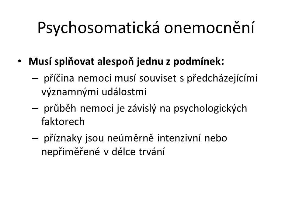 Psychosomatická onemocnění Musí splňovat alespoň jednu z podmínek : – příčina nemoci musí souviset s předcházejícími významnými událostmi – průběh nem