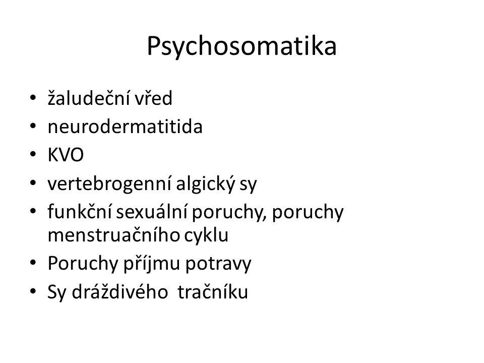 Psychosomatika žaludeční vřed neurodermatitida KVO vertebrogenní algický sy funkční sexuální poruchy, poruchy menstruačního cyklu Poruchy příjmu potra