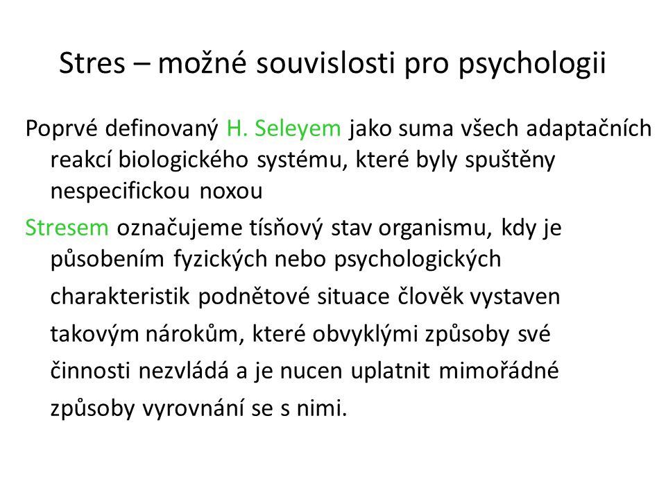 Stres – možné souvislosti pro psychologii Poprvé definovaný H. Seleyem jako suma všech adaptačních reakcí biologického systému, které byly spuštěny ne