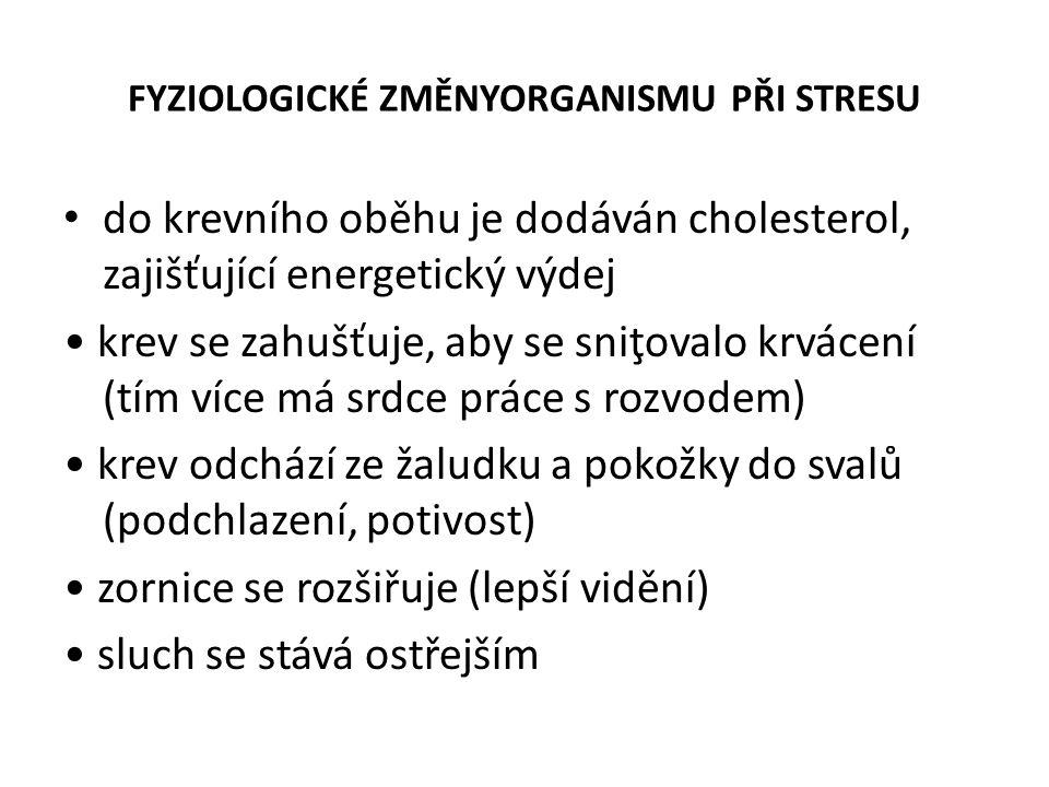 FYZIOLOGICKÉ ZMĚNYORGANISMU PŘI STRESU zlepšuje se hmat (vztyčením chlupů na těle se zvyšuje objem těla -zastrašení soupeře) roztahují se průduchy na dýchání, zrychluje se dech z hypotalamu se uvolní endorfiny, aby blokovaly bolest redukuje se pohlavní hormon srdce bije rychleji (rychlejší rozvod krve a zvýšení tlaku)