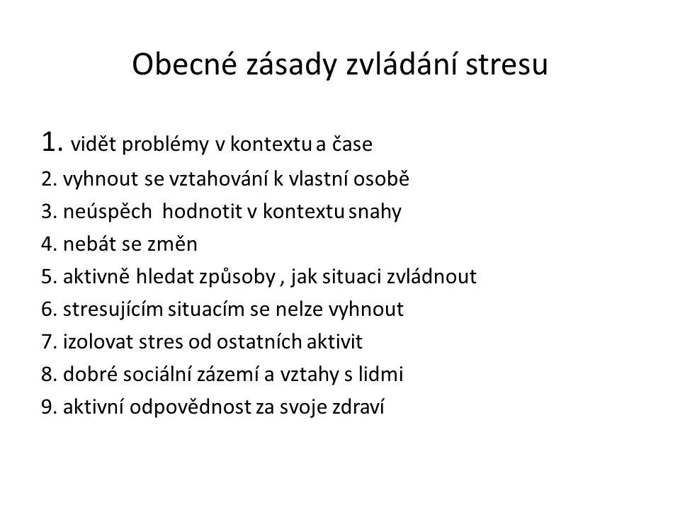 Obecné zásady zvládání stresu 1. vidět problémy v kontextu a čase 2. vyhnout se vztahování k vlastní osobě 3. neúspěch hodnotit v kontextu snahy 4. ne