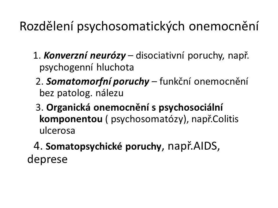 Rozdělení psychosomatických onemocnění 1. Konverzní neurózy – disociativní poruchy, např. psychogenní hluchota 2. Somatomorfní poruchy – funkční onemo