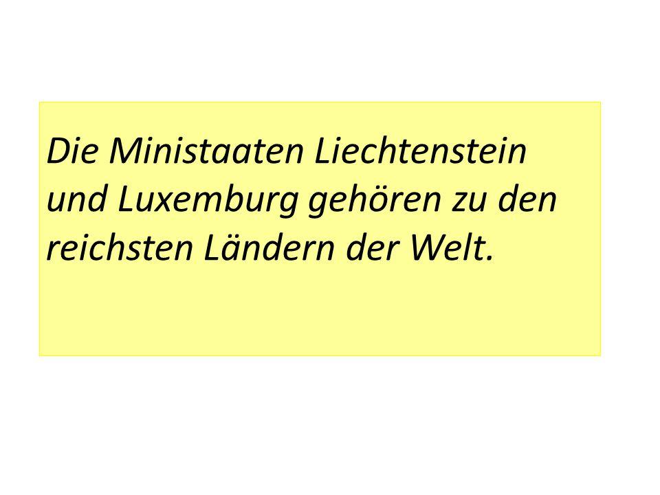 Die Ministaaten Liechtenstein und Luxemburg gehören zu den reichsten Ländern der Welt.