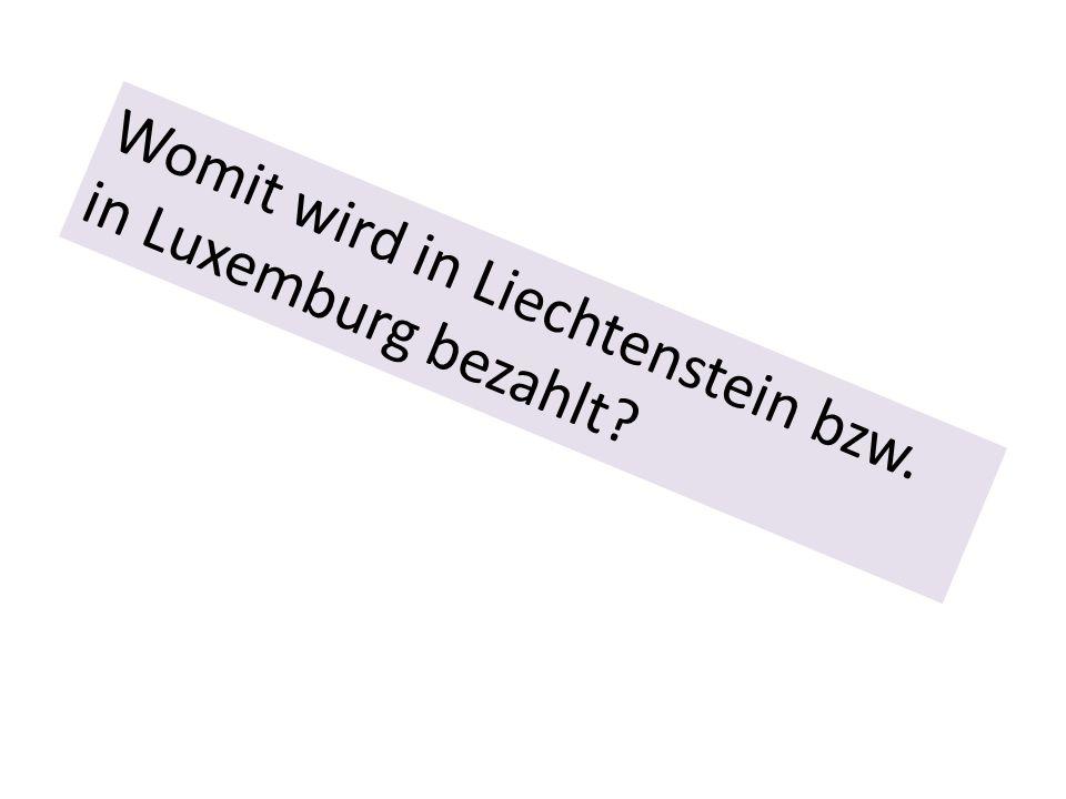 Womit wird in Liechtenstein bzw. in Luxemburg bezahlt?