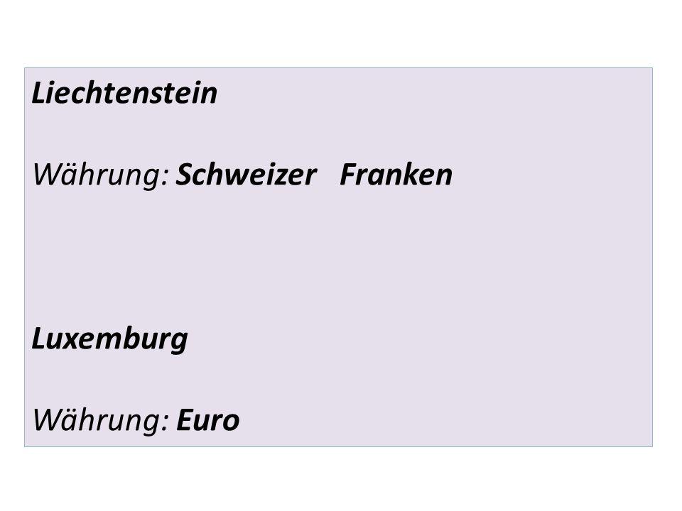 Liechtenstein Währung: Schweizer Franken Luxemburg Währung: Euro