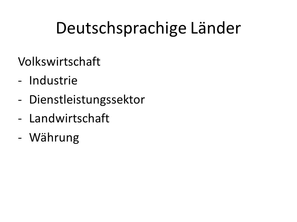 Deutschsprachige Länder Volkswirtschaft -Industrie -Dienstleistungssektor -Landwirtschaft -Währung