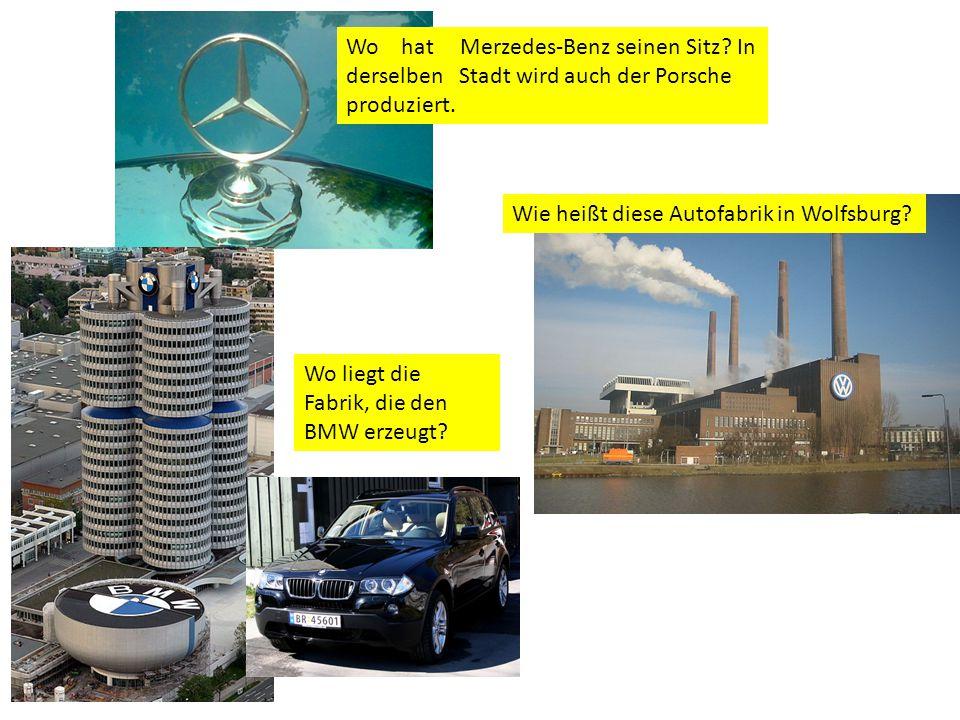 Wo hat Merzedes-Benz seinen Sitz. In derselben Stadt wird auch der Porsche produziert.