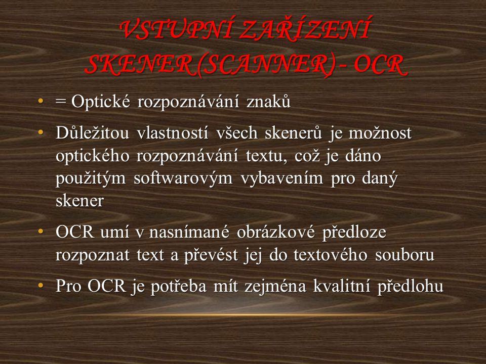 VSTUPNÍ ZAŘÍZENÍ SKENER (SCANNER) - OCR = Optické rozpoznávání znaků = Optické rozpoznávání znaků Důležitou vlastností všech skenerů je možnost optick