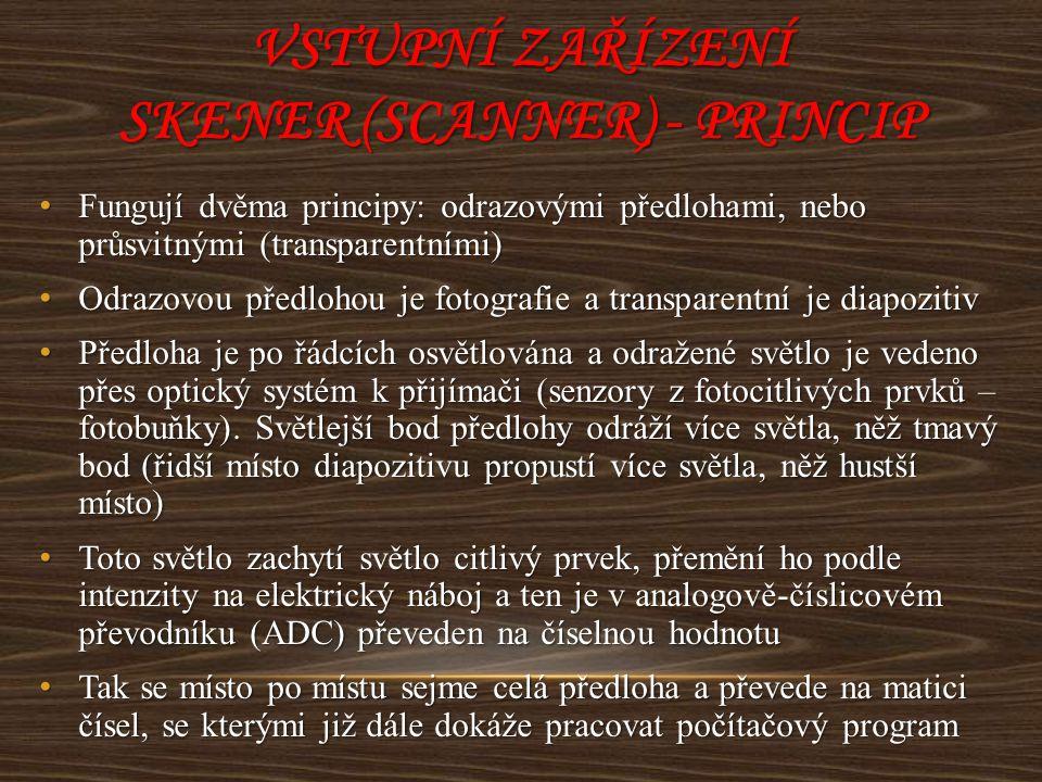 VSTUPNÍ ZAŘÍZENÍ SKENER (SCANNER) - PRINCIP Fungují dvěma principy: odrazovými předlohami, nebo průsvitnými (transparentními) Fungují dvěma principy: