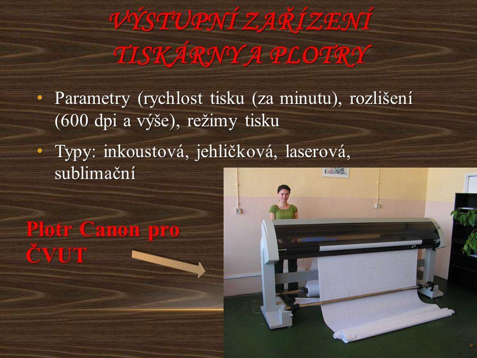 VÝSTUPNÍ ZAŘÍZENÍ TISKÁRNY A PLOTRY Parametry (rychlost tisku (za minutu), rozlišení (600 dpi a výše), režimy tisku Parametry (rychlost tisku (za minu