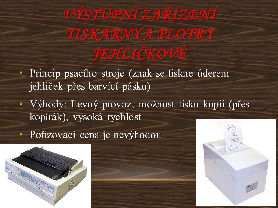 VÝSTUPNÍ ZAŘÍZENÍ TISKÁRNY A PLOTRY JEHLIČKOVÉ Princip psacího stroje (znak se tiskne úderem jehliček přes barvící pásku) Princip psacího stroje (znak