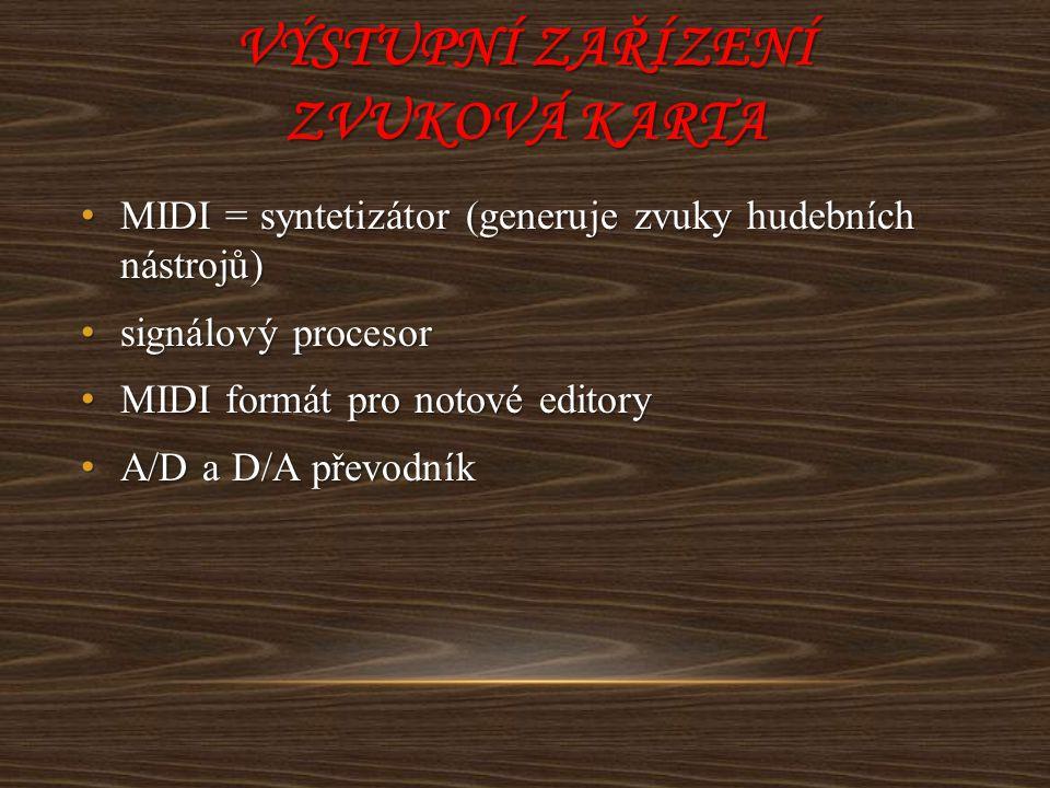 VÝSTUPNÍ ZAŘÍZENÍ ZVUKOVÁ KARTA MIDI = syntetizátor (generuje zvuky hudebních nástrojů) MIDI = syntetizátor (generuje zvuky hudebních nástrojů) signál
