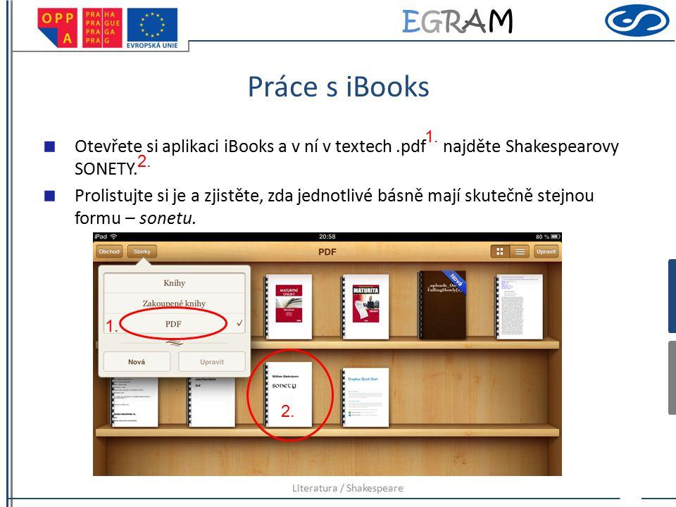 EGRAMEGRAM Práce s iBooks Otevřete si aplikaci iBooks a v ní v textech.pdf najděte Shakespearovy SONETY. Prolistujte si je a zjistěte, zda jednotlivé