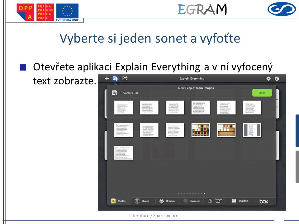 EGRAMEGRAM Vyberte si jeden sonet a vyfoťte Otevřete aplikaci Explain Everything a v ní vyfocený text zobrazte. Literatura / Shakespeare