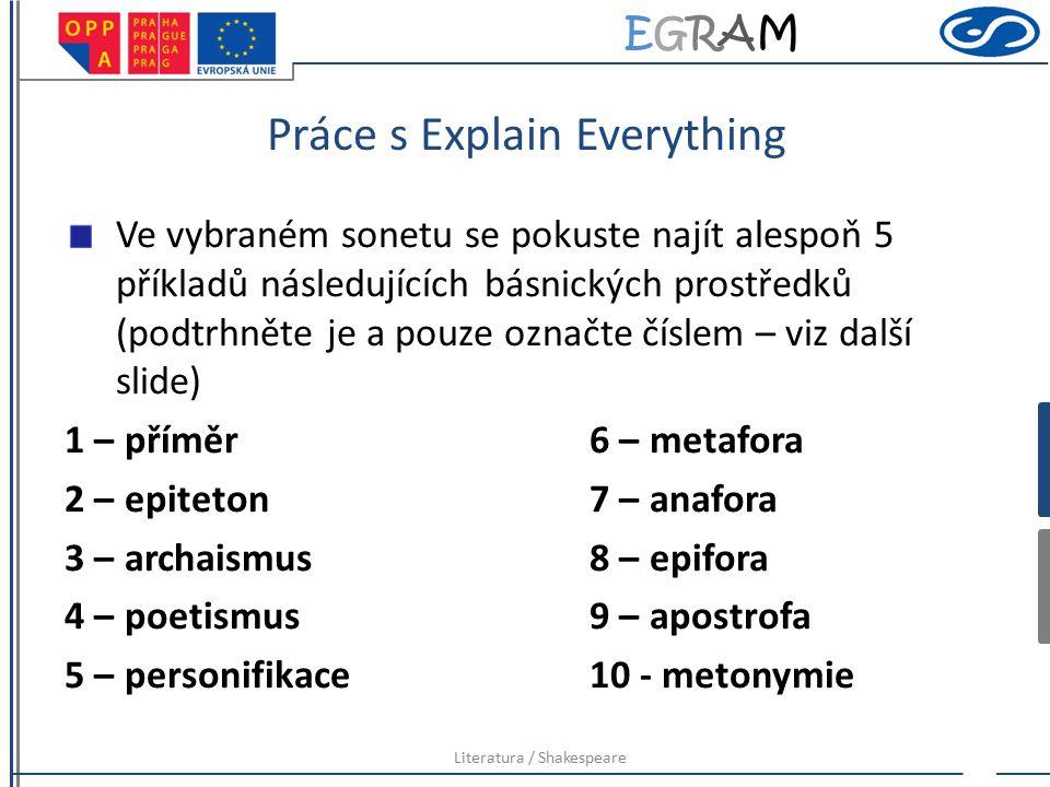 EGRAMEGRAM Práce s Explain Everything Ve vybraném sonetu se pokuste najít alespoň 5 příkladů následujících básnických prostředků (podtrhněte je a pouz