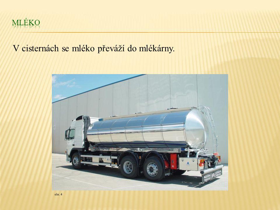 V cisternách se mléko převáží do mlékárny. obr. 4