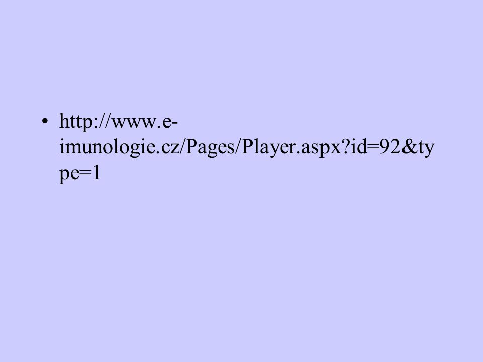 http://www.e- imunologie.cz/Pages/Player.aspx?id=92&ty pe=1