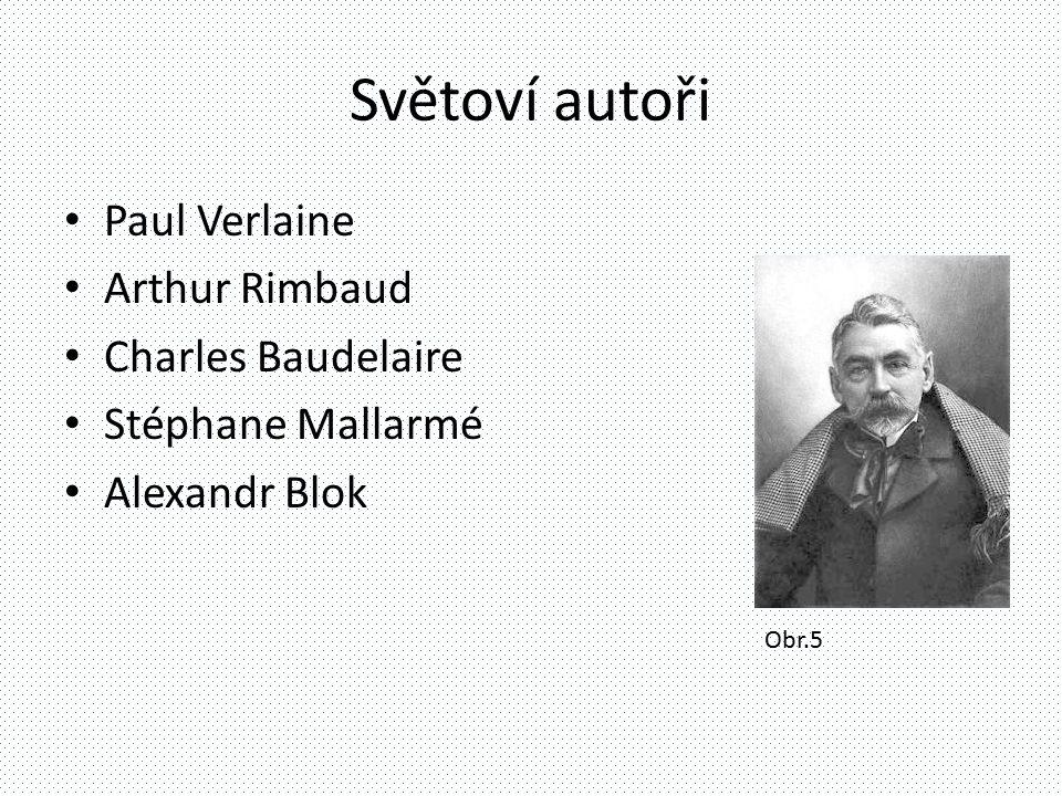 Světoví autoři Paul Verlaine Arthur Rimbaud Charles Baudelaire Stéphane Mallarmé Alexandr Blok Obr.5
