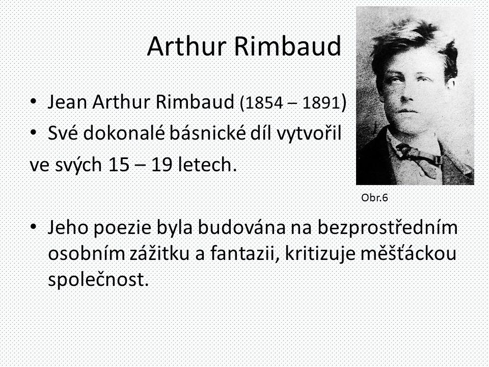 Arthur Rimbaud Jean Arthur Rimbaud (1854 – 1891 ) Své dokonalé básnické díl vytvořil ve svých 15 – 19 letech. Jeho poezie byla budována na bezprostřed