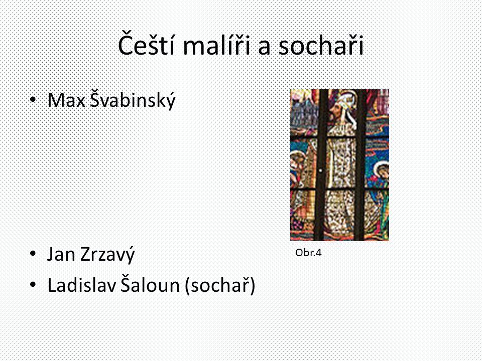 Čeští malíři a sochaři Max Švabinský Jan Zrzavý Ladislav Šaloun (sochař) Obr.4