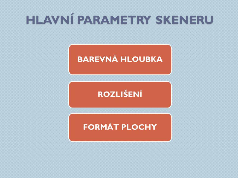 HLAVNÍ PARAMETRY SKENERU BAREVNÁ HLOUBKA FORMÁT PLOCHY ROZLIŠENÍ