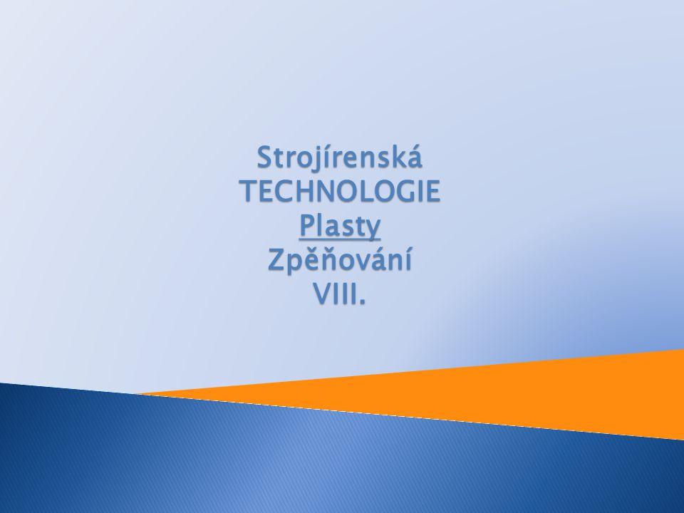 Strojírenská TECHNOLOGIE Plasty Zpěňování VIII.