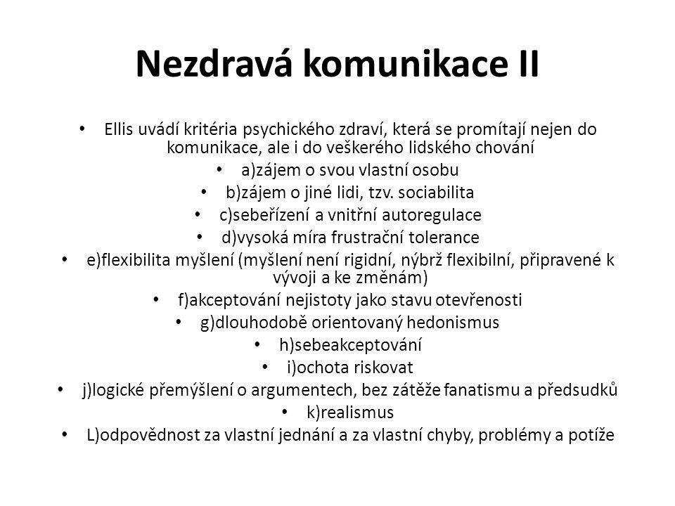 Nezdravá komunikace II Ellis uvádí kritéria psychického zdraví, která se promítají nejen do komunikace, ale i do veškerého lidského chování a)zájem o
