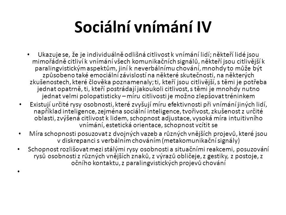 Sociální vnímání IV Ukazuje se, že je individuálně odlišná citlivost k vnímání lidí; někteří lidé jsou mimořádně citliví k vnímání všech komunikačních