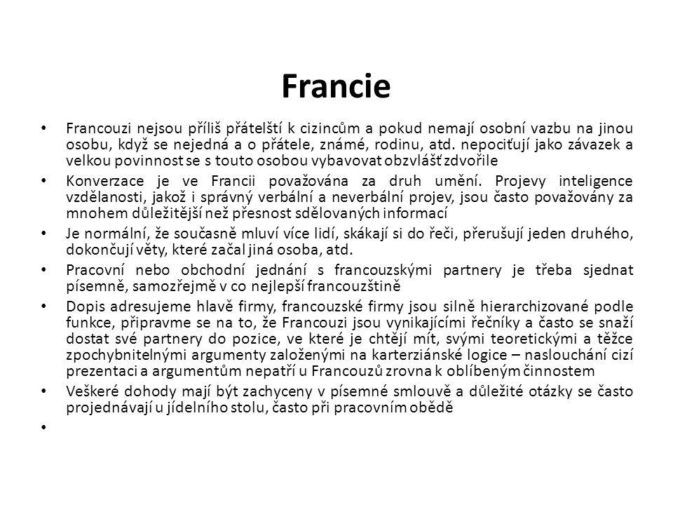 Francie Francouzi nejsou příliš přátelští k cizincům a pokud nemají osobní vazbu na jinou osobu, když se nejedná a o přátele, známé, rodinu, atd. nepo