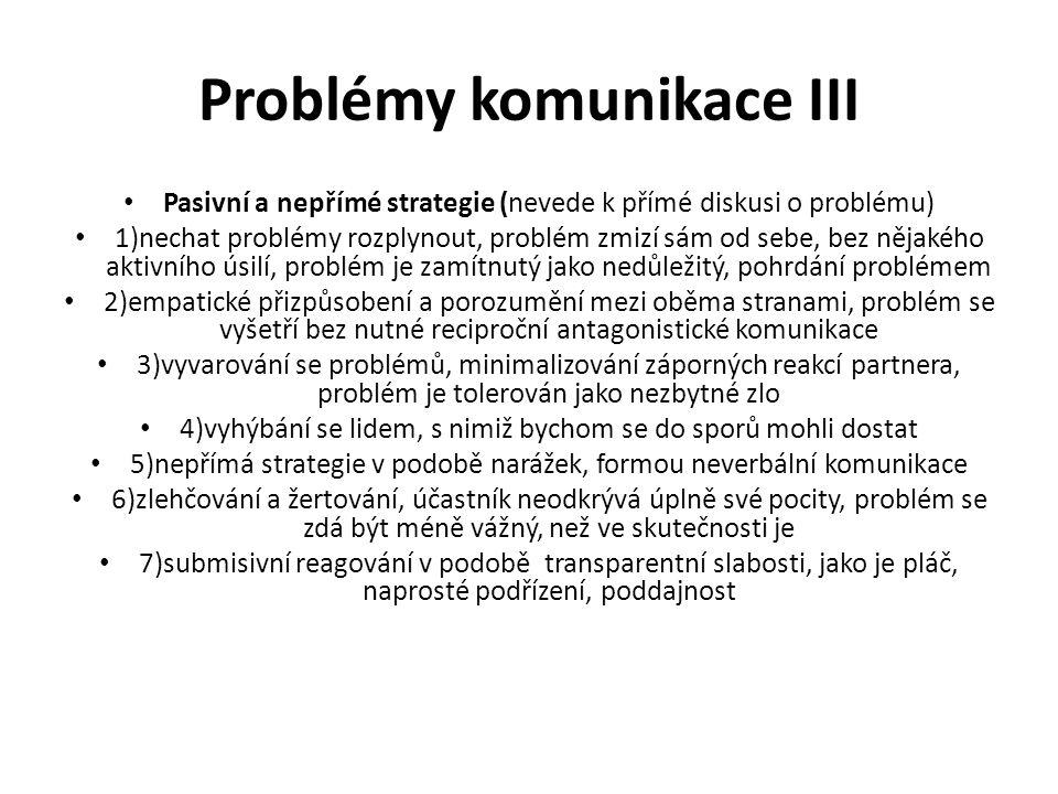 Problémy komunikace III Pasivní a nepřímé strategie (nevede k přímé diskusi o problému) 1)nechat problémy rozplynout, problém zmizí sám od sebe, bez n