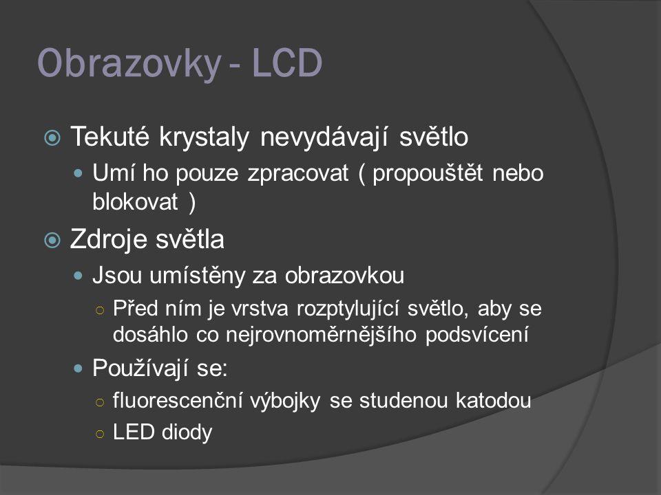  Tekuté krystaly nevydávají světlo Umí ho pouze zpracovat ( propouštět nebo blokovat )  Zdroje světla Jsou umístěny za obrazovkou ○ Před ním je vrstva rozptylující světlo, aby se dosáhlo co nejrovnoměrnějšího podsvícení Používají se: ○ fluorescenční výbojky se studenou katodou ○ LED diody