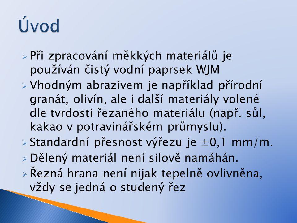  Při zpracování měkkých materiálů je používán čistý vodní paprsek WJM  Vhodným abrazivem je například přírodní granát, olivín, ale i další materiály