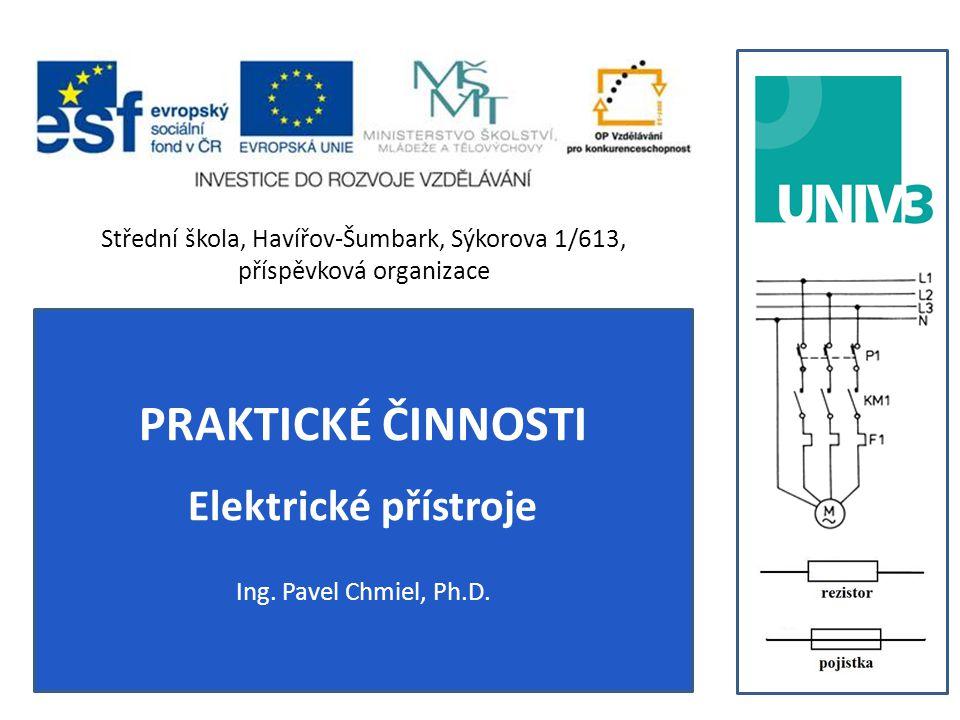 PRAKTICKÉ ČINNOSTI Elektrické přístroje Ing.Pavel Chmiel, Ph.D.