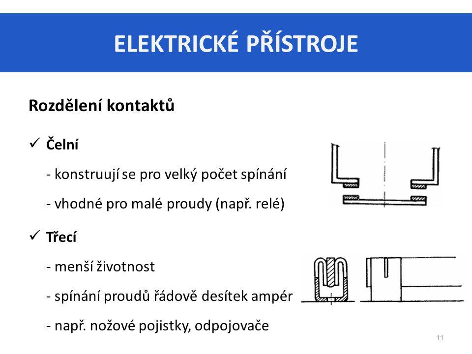 ELEKTRICKÉ PŘÍSTROJE 11 Rozdělení kontaktů Čelní - konstruují se pro velký počet spínání - vhodné pro malé proudy (např.
