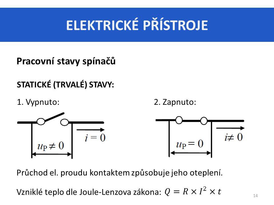 ELEKTRICKÉ PŘÍSTROJE 14 Pracovní stavy spínačů STATICKÉ (TRVALÉ) STAVY: 1.