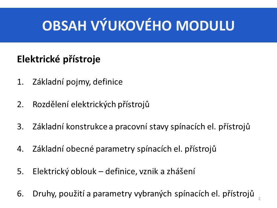 OBSAH VÝUKOVÉHO MODULU Elektrické přístroje 1.Základní pojmy, definice 2.Rozdělení elektrických přístrojů 3.Základní konstrukce a pracovní stavy spínacích el.
