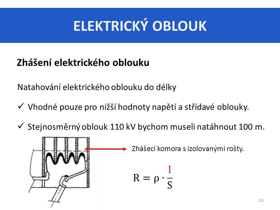 ELEKTRICKÝ OBLOUK 24 Zhášení elektrického oblouku Natahování elektrického oblouku do délky Vhodné pouze pro nižší hodnoty napětí a střídavé oblouky.